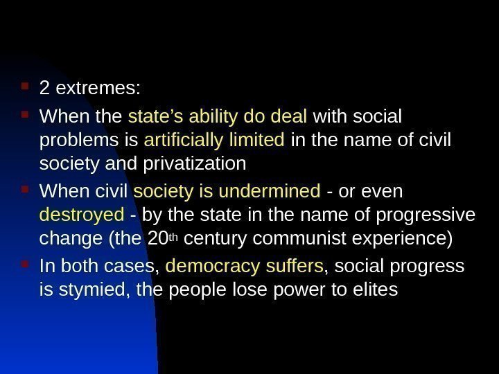 2 extremes:  When the state's ability do deal with social problems is