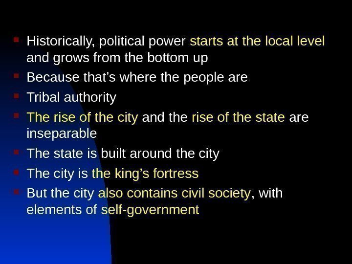 Historically, political power starts at the local level  and grows from the