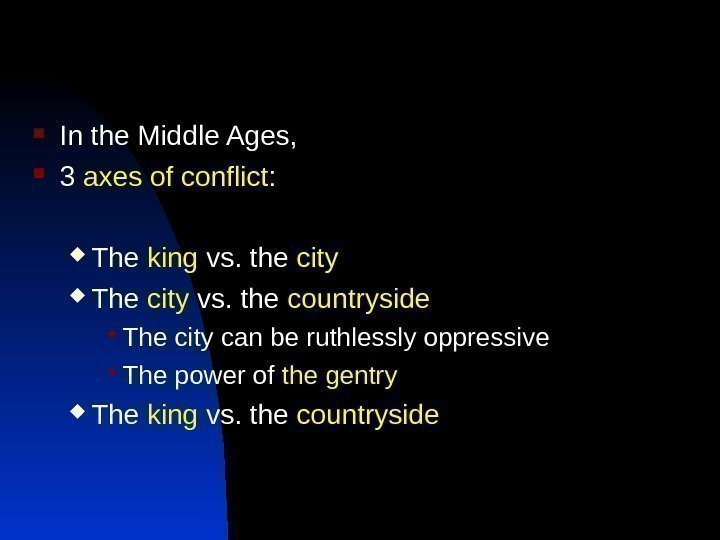 In the Middle Ages,  3 axes of conflict :  The king