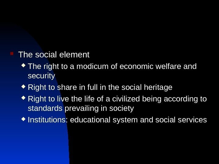 The social element The right to a modicum of economic welfare and security