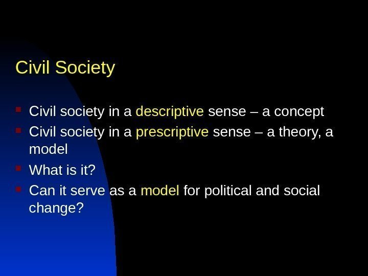 Civil Society Civil society in a descriptive sense – a concept Civil society in