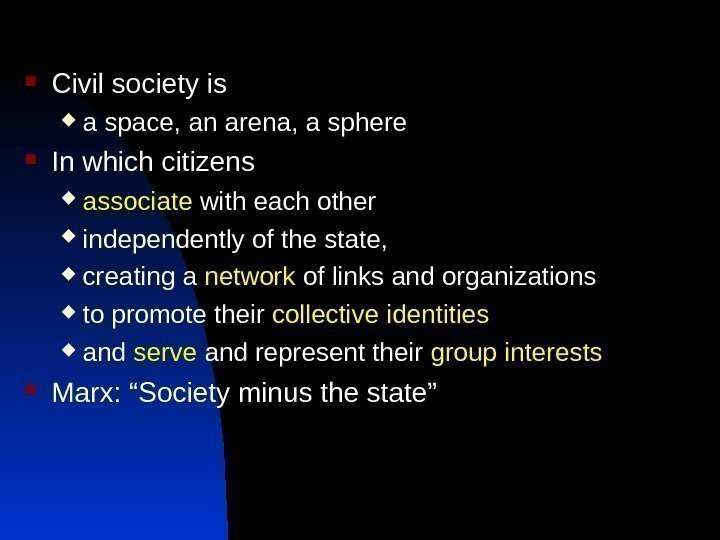 Civil society is  a space, an arena, a sphere  In which