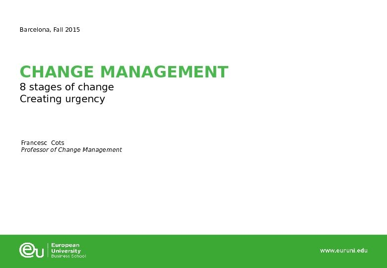 CHANGE MANAGEMENT 8 stages of change Creating urgency. Barcelona, Fall 2015 Francesc Cots Professor