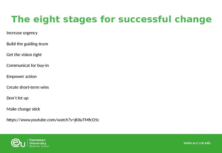 The eight stages for successful change Increase urgency Build the guiding team Get the