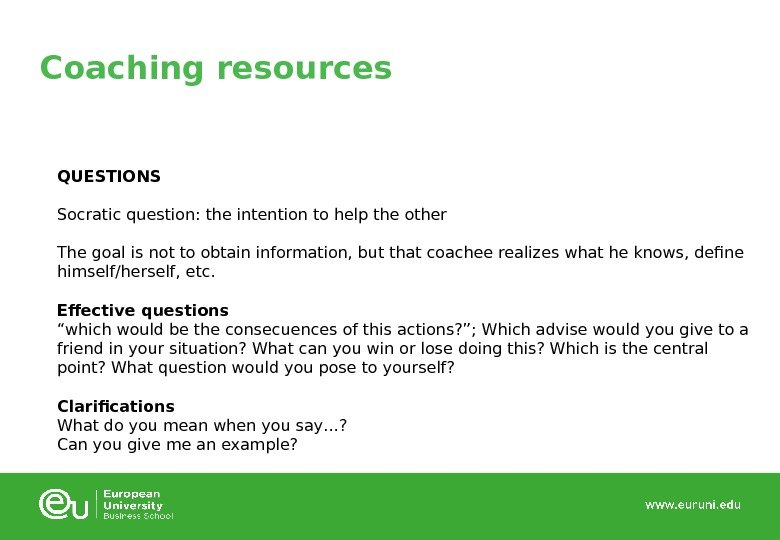 Coaching resources QUESTIONS Socratic question: the intention to help the other The goal is