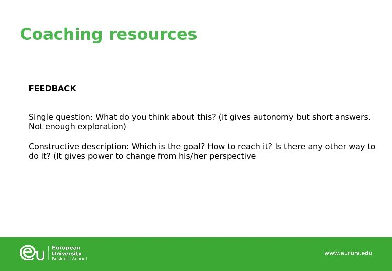 Coaching resources FEEDBACK Single question: What do you think about this? (it gives autonomy
