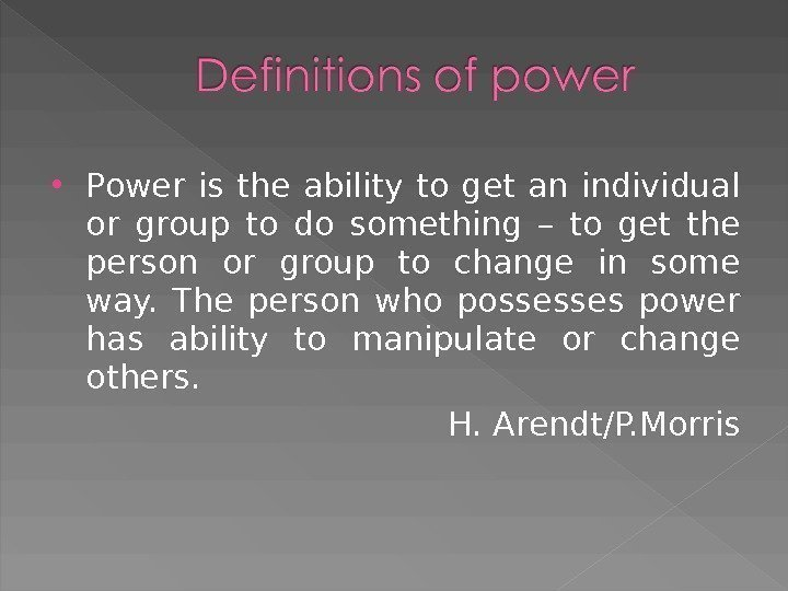 Power is the ability to get an individual or group to do something