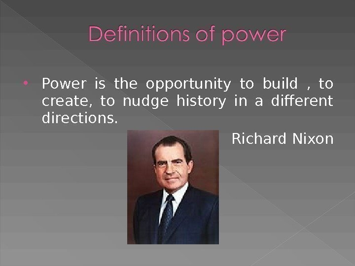 Power is the opportunity to build ,  to create,  to nudge