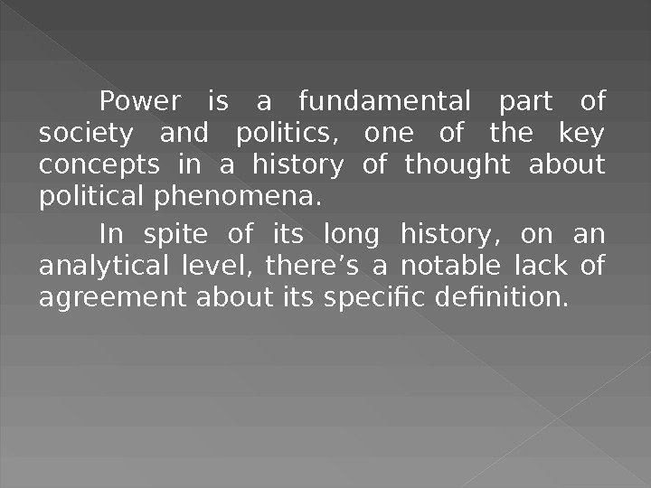 Power is a fundamental part of society and politics,  one of the key