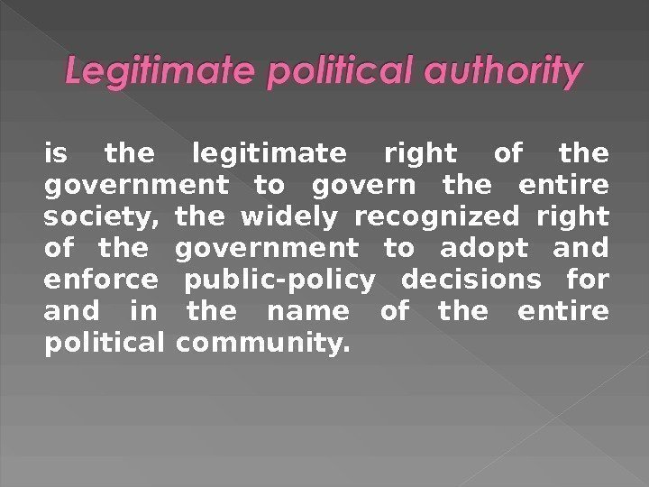 is the legitimate right of the government to govern the entire society,  the