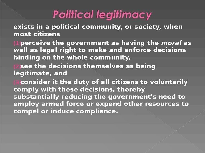 exists in a political community, or society, when most citizens (1) perceive the government