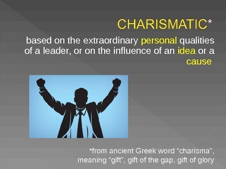 based on the extraordinary personal qualities of a leader, or on the influence of