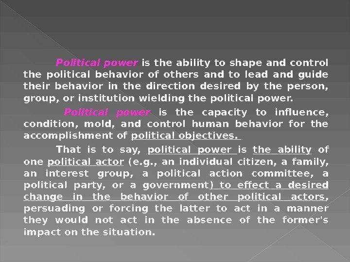 Political power is the ability to shape and control the political behavior of others
