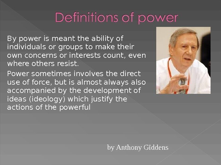 By power is meant the ability of individuals or groups to make their own