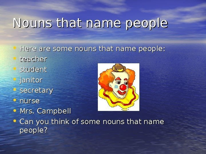 Nouns that name people • Here are some nouns that name people:  •
