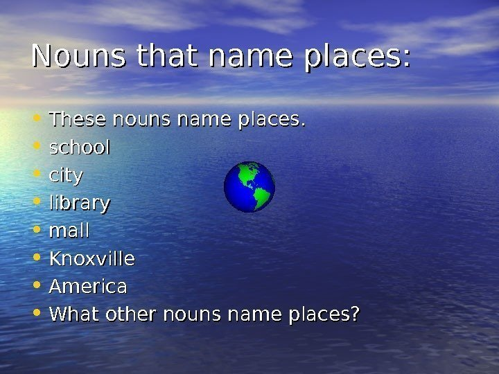 Nouns that name places:  • These nouns name places.  • school •