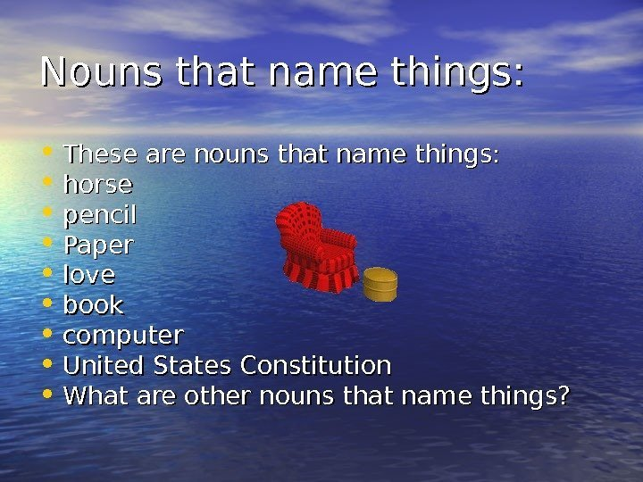 Nouns that name things:  • These are nouns that name things:  •