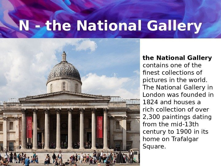 N - the National Gallery  contains one of the finest collections of pictures