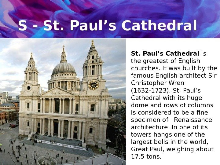 S - St. Paul's Cathedral is the greatest of English churches. It was built