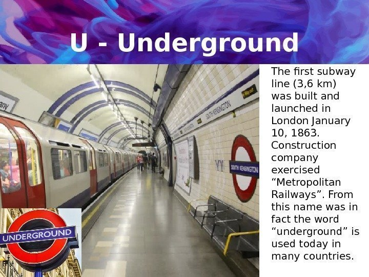 U - Underground The first subway line (3, 6 km) was built and launched