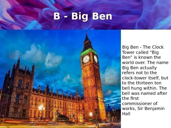 "B - Big Ben - The Clock Tower called ""Big Ben"" is known the"