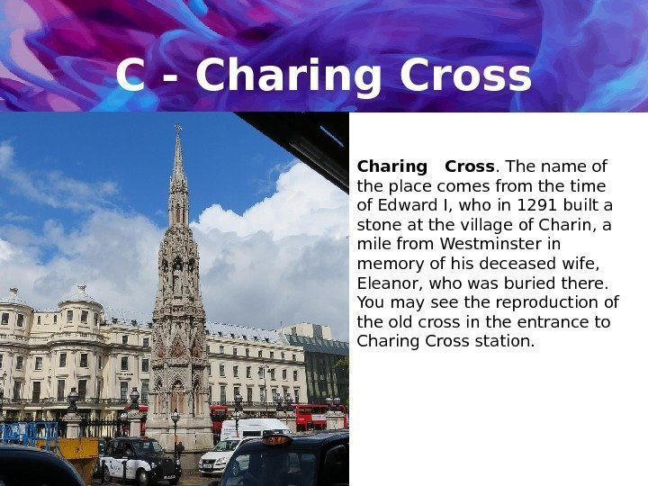 C - Charing Cross Charing  Cross. The name of the place comes from