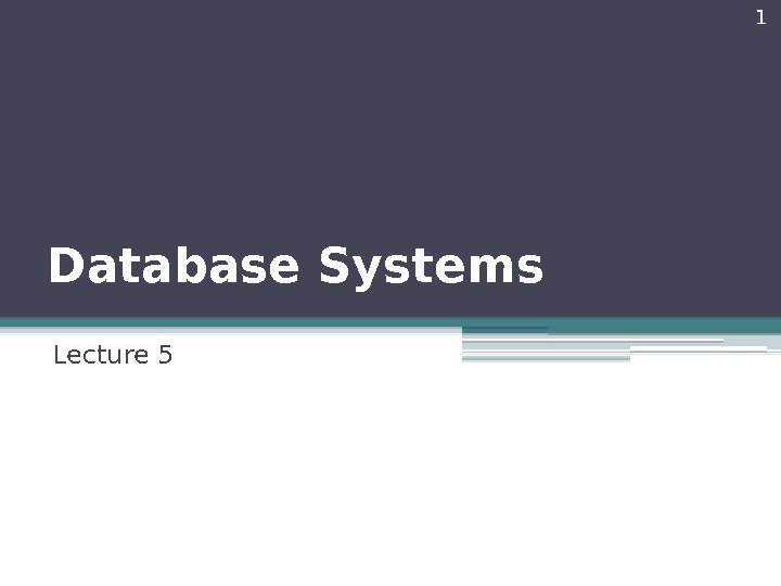 Database Systems Lecture 5 1