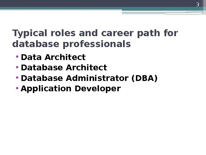Typical roles and career path for database professionals • Data Architect • Database Administrator