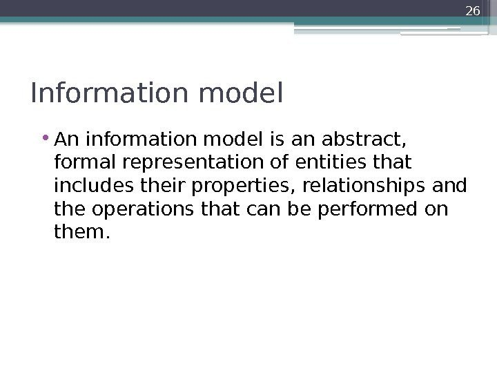 Information model • An information model is an abstract,  formal representation of entities