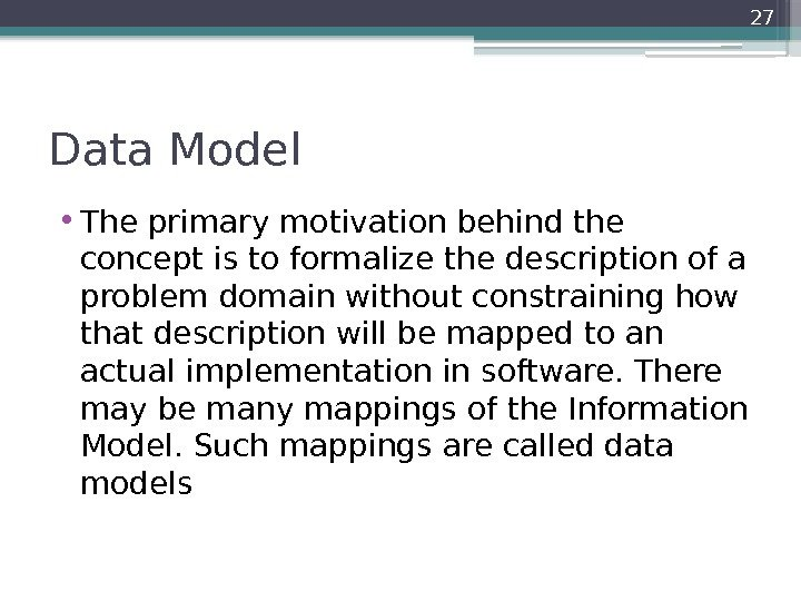 Data Model • The primary motivation behind the concept is to formalize the description