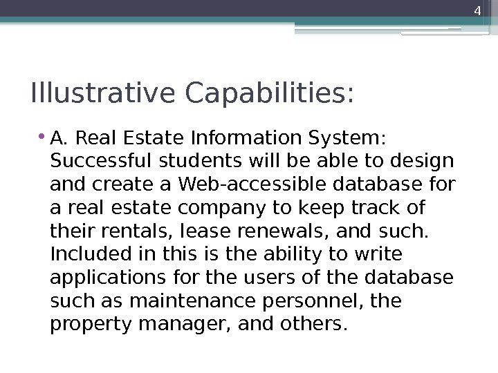 Illustrative Capabilities:  • A. Real Estate Information System:  Successful students will be