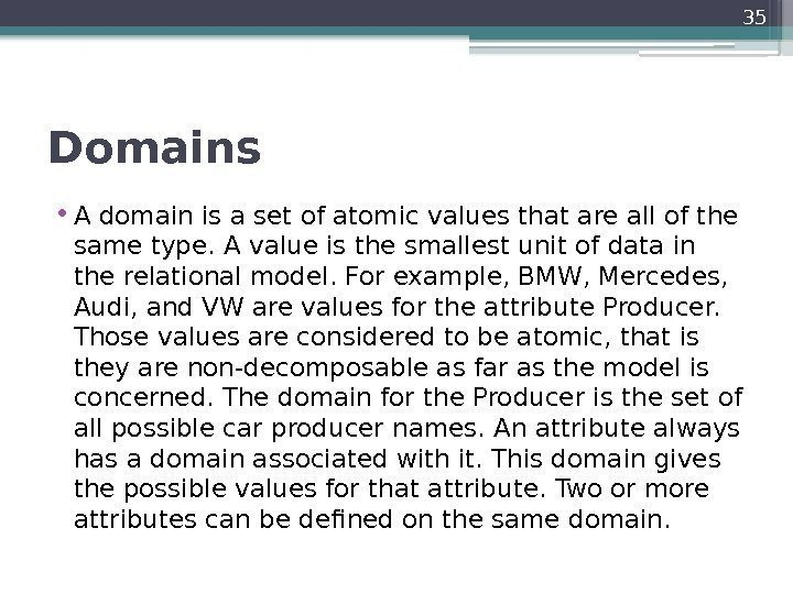 Domains  • A domain is a set of atomic values that are all