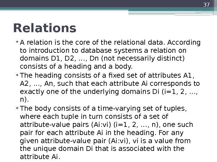 Relations  • A relation is the core of the relational data. According to