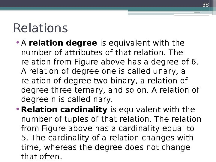 Relations  • A relation degree is equivalent with the number of attributes of