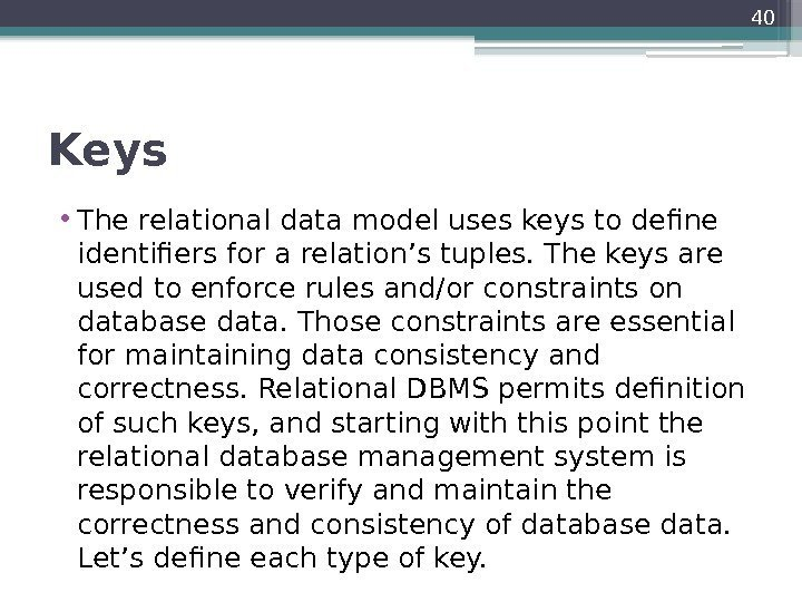 Keys  • The relational data model uses keys to define identifiers for a