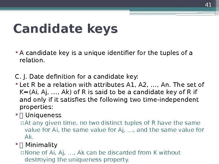 Candidate keys  • A candidate key is a unique identifier for the tuples
