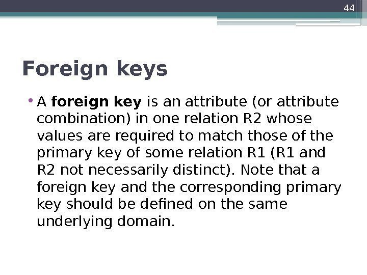 Foreign keys  • A foreign key is an attribute (or attribute combination) in