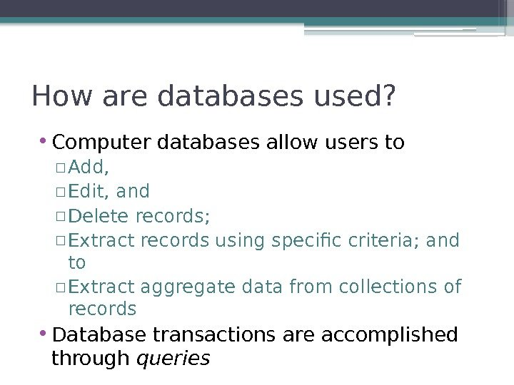 How are databases used?  • Computer databases allow users to ▫ Add, ▫