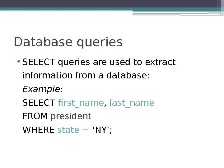 Database queries • SELECT queries are used to extract information from a database: Example