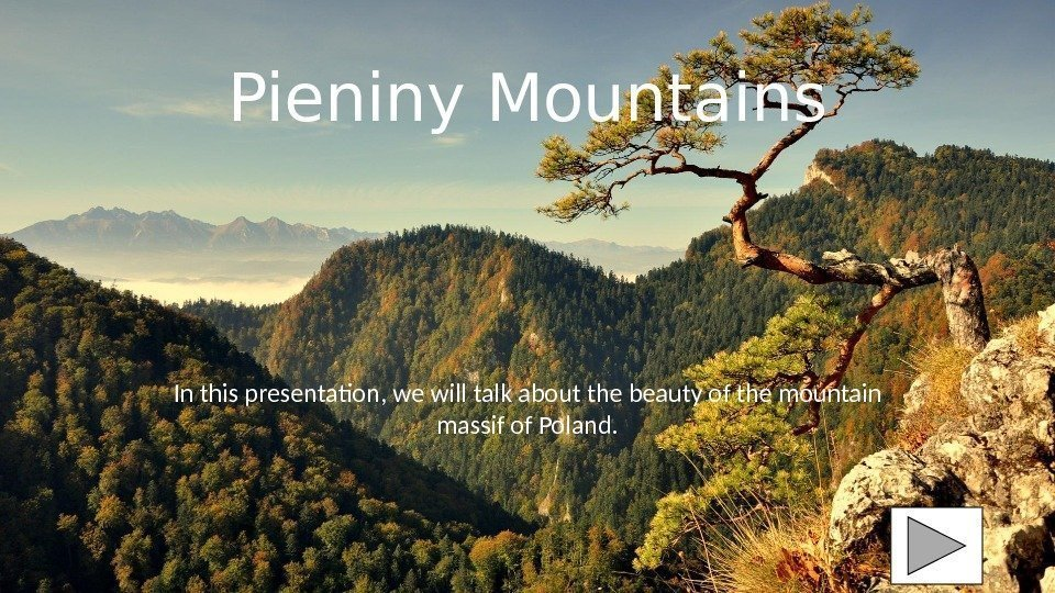 Pieniny Mountains In this presentation, we will talk about the beauty of the mountain