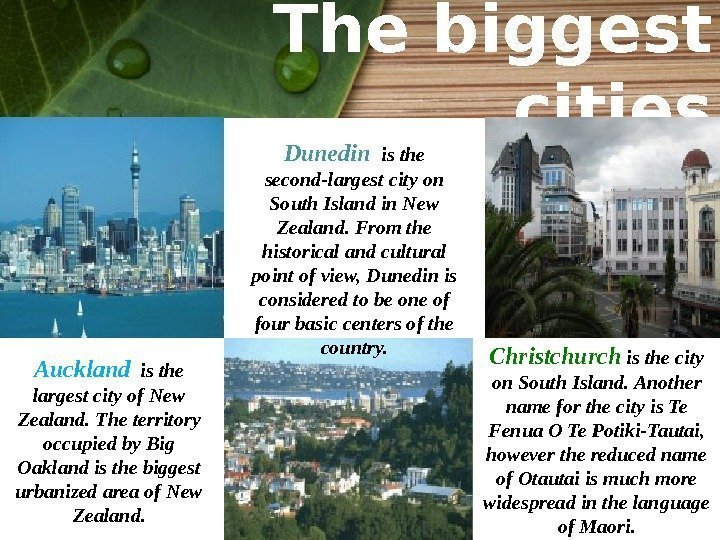 The biggest cities Auckland  is the largest city of New Zealand. The territory