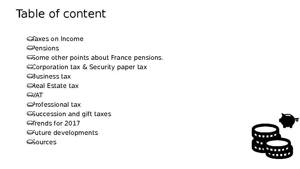Table of content Taxes on Income Pensions Some other points about France pensions. Corporation