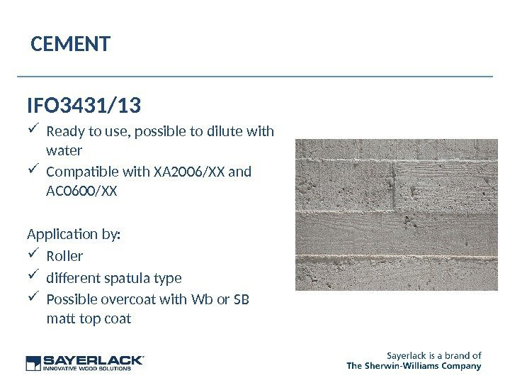 CEMENT IFO 3431/13 Ready to use, possible to dilute with water Compatible with XA