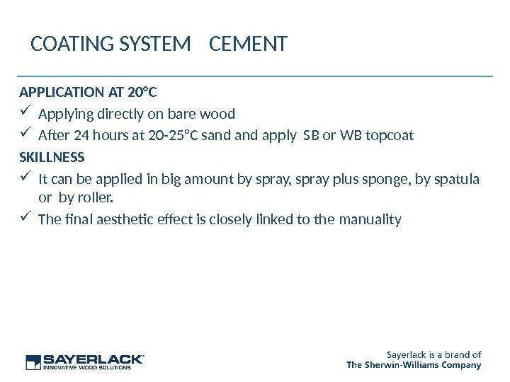 COATING SYSTEM  CEMENT APPLICATION AT 20°C Applying directly on bare wood After 24