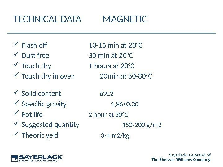 TECHNICAL DATA MAGNETIC Flash of 10 -15 min at 20°C Dust free 30 min
