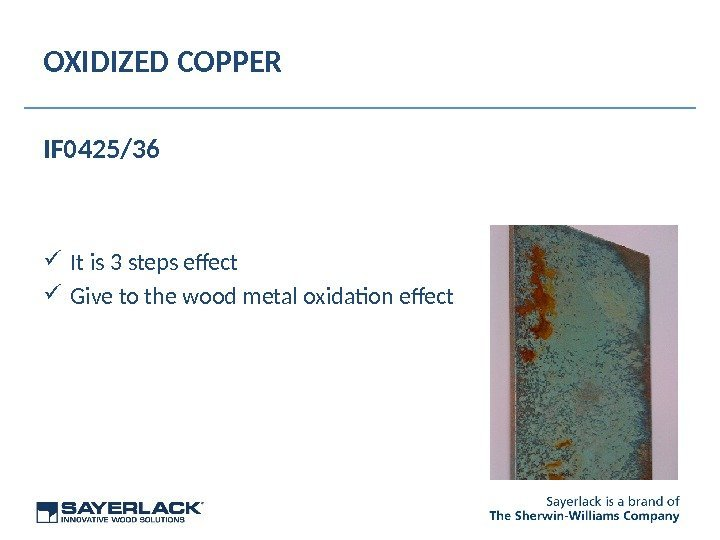 OXIDIZED COPPER IF 0425/36 It is 3 steps efect Give to the wood metal