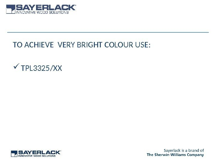 TO ACHIEVE VERY BRIGHT COLOUR USE:  TPL 3325/XX