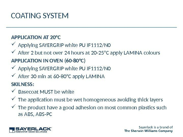 COATING SYSTEM APPLICATION AT 20°C Applying SAYERGRIP white PU IF 1112/N 0 After 2