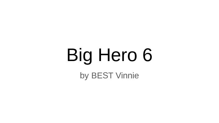 Big Hero 6 by BEST Vinnie