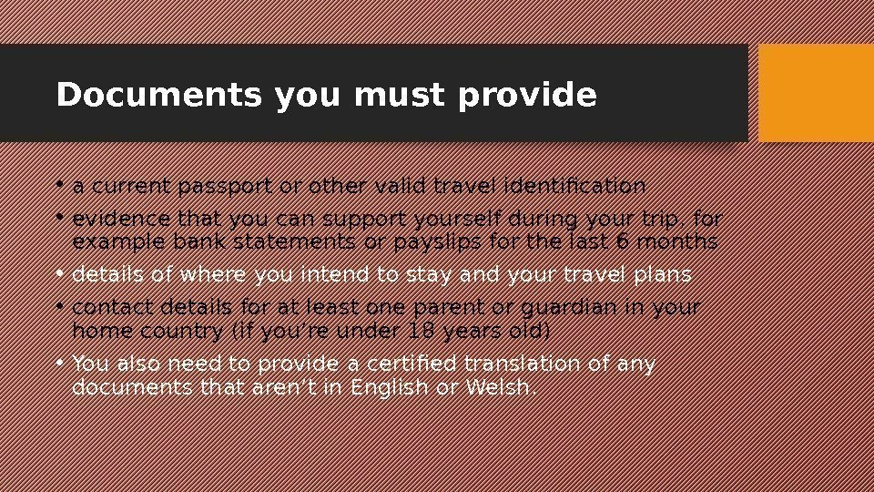 Documents you must provide • a current passport or other valid travel identification •